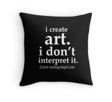 I Create Art... Throw Pillow
