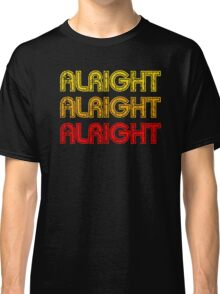 Dazed And Confused - Alright Alright Alright Classic T-Shirt