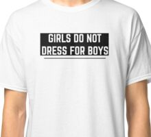 GIRLS DONT DRESS FOR BOYS  Classic T-Shirt