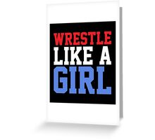WRESTLE LIKE A GIRL Greeting Card