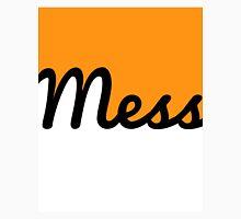 Mess! Unisex T-Shirt