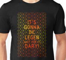 It's gonna be legendary! Unisex T-Shirt