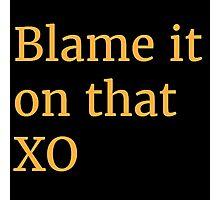 Blame it on that XO Photographic Print