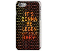 It's gonna be legendary! Graphic iPhone Case/Skin