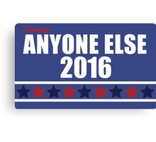 Anyone Else 2016 Election Canvas Print