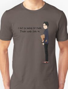 I don't go looking for trouble. Trouble usually finds me. Unisex T-Shirt