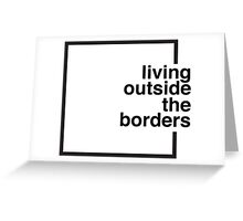 Living Outside the Borders Greeting Card