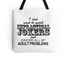 I just want to watch Impractical Jokers (Tote Bag) Tote Bag