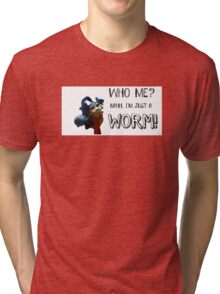 """The Labyrinth Worm Quote """"who, me? Nahh, im just a worm"""" Tri-blend T-Shirt"""