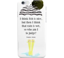 I think fish is nice, but then I think that rain is wet, so who am I to judge? iPhone Case/Skin