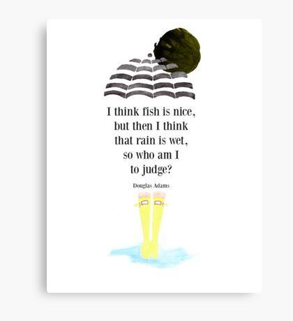 I think fish is nice, but then I think that rain is wet, so who am I to judge? Canvas Print