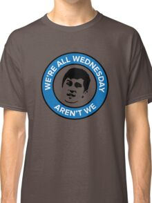 We're all Wednesday Aren't We Classic T-Shirt
