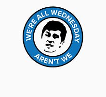 We're all Wednesday Aren't We Unisex T-Shirt