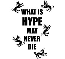 What Is Hype May Never Die Photographic Print