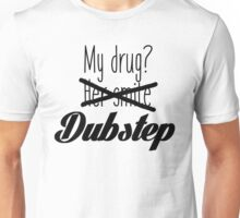 Dubstep is my drug. Unisex T-Shirt