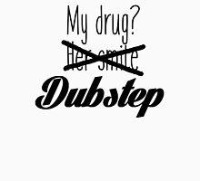 Dubstep is my drug. Unisex T-Shirt