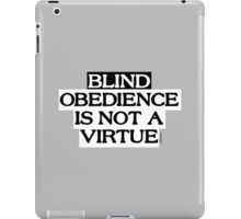 Blind Obedience Is Not A Virtue iPad Case/Skin