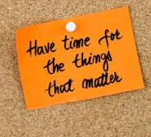 Have Time For The Things That Matter  Sticker