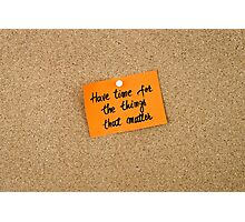 Have Time For The Things That Matter  Photographic Print