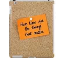 Have Time For The Things That Matter  iPad Case/Skin