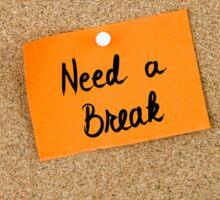 Need A Break written on orange paper note Sticker