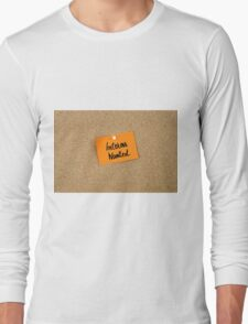 Interns Wanted written on orange paper note Long Sleeve T-Shirt