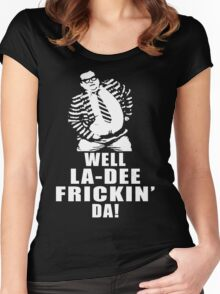 Well la dee frickin da Women's Fitted Scoop T-Shirt