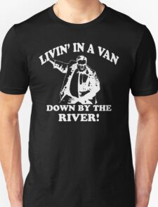 Matt Foley - Living in a van down by the river Unisex T-Shirt