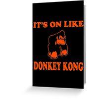 It's On Like Donkey Kong Greeting Card