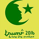 TRUMP 2016 - I love the Muslims by Alex Preiss