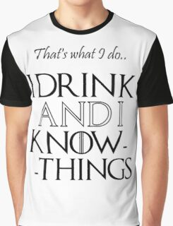 That's what I do, I drink and I know things - Game of Thrones Graphic T-Shirt