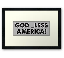 God _less America! Framed Print