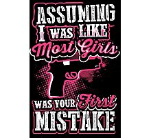 Assuming I Was Like Most Girls was Your First Mistake Photographic Print
