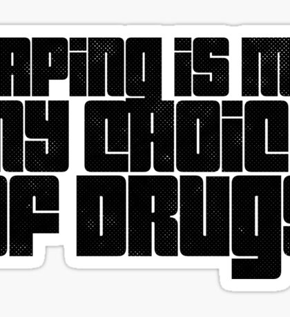 Vaping Is My Choice Of Drugs  Sticker