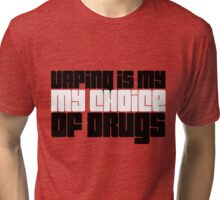 Vaping Is My Choice Of Drugs  Tri-blend T-Shirt