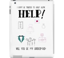 HELP - Will you be my bridesmaid? iPad Case/Skin