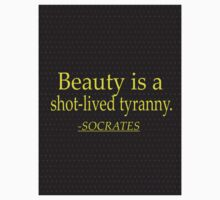 """Beauty is a shot-lived tyranny."" -Socrates Kids Tee"