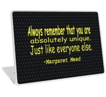 """Always remember that you are absolutely unique.....""-Margaret Mead Laptop Skin"
