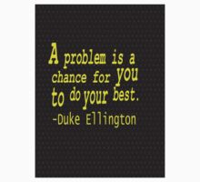 """A problem is a chance for you to do your best.""...-Duke Ellington inspirational quote Kids Tee"