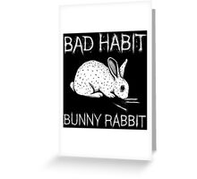 Bad Habit Bunny Rabbit Greeting Card