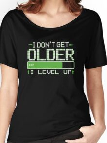 I Don't Get Older I Level Up Women's Relaxed Fit T-Shirt