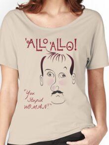 "Allo Allo, René François Artois, ""You Stupid WOMAN!"" Women's Relaxed Fit T-Shirt"