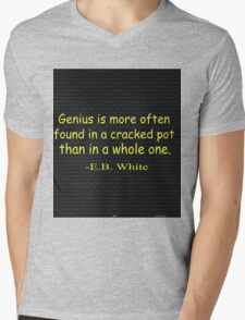 Genius is more often found in a cracked pot than in a whole one. -E.B. White Mens V-Neck T-Shirt