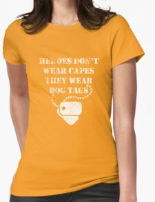 Heroes don't wear capes they wear dog tags Womens Fitted T-Shirt