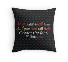 Believe that life is worth living and your belief will help create the fact. -William James Throw Pillow