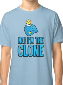 No! I'm the clone with suit guy with a matching I'm the clone! Classic T-Shirt