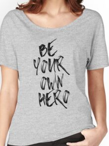 Be Your Own Hero Quote Women's Relaxed Fit T-Shirt