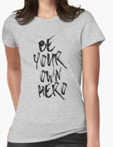 Be Your Own Hero Quote Womens Fitted T-Shirt