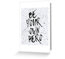 Be Your Own Hero Quote Greeting Card