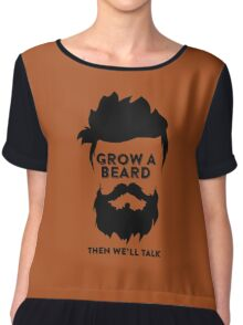 Grow a Beard then we'll talk Chiffon Top